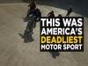 America's Deadliest Motor Sport